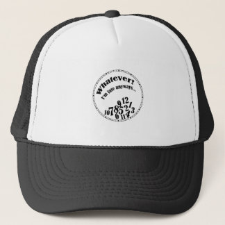 Whatever! I'm late anyways... funny humor Trucker Hat