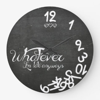 Whatever, I'm Late Anyways Wall Clock - Chalkboard