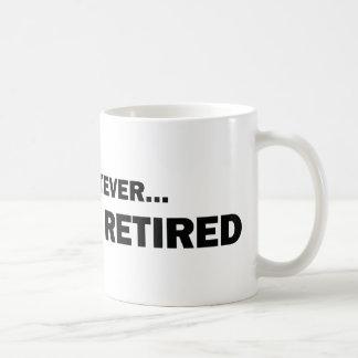 Whatever... I'm Retired Coffee Mug