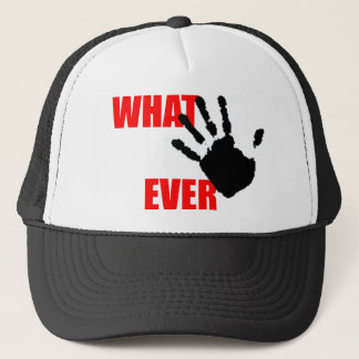 Whatever - insulting and funny at the same time. trucker hat