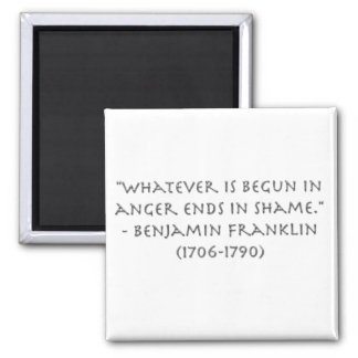 """Whatever is begun in anger ends in shame."" Refrigerator Magnets"