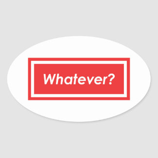 Whatever? Oval Sticker