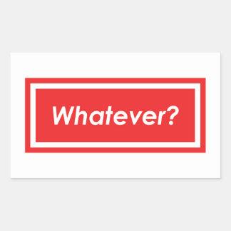 Whatever? Rectangular Sticker