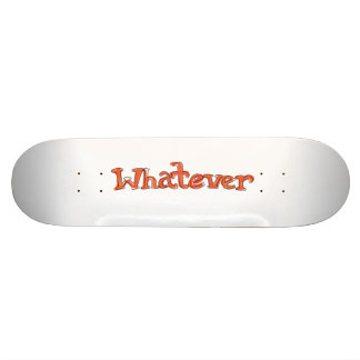 """Whatever"" Skateboard"
