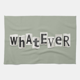 Whatever. Tea Towel
