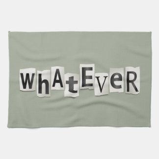 Whatever. Tea Towels
