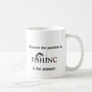 Whatever the question is, FISHING is the answer! Coffee Mug