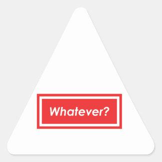 Whatever? Triangle Sticker