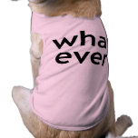 Whatever. What Ever. Don't Care. Attitude Problem. Sleeveless Dog Shirt