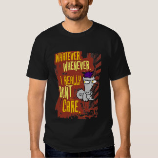 Whatever. Whenever. I Really Don't Care. (Begley) Tshirts