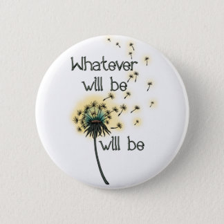 Whatever Will Be 6 Cm Round Badge