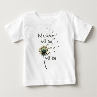 Whatever Will Be Baby T-Shirt
