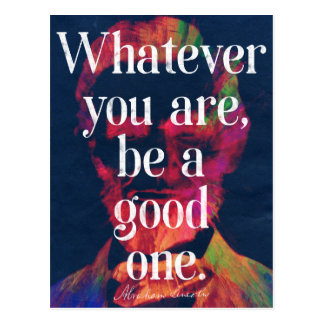 'Whatever you are, be a good one' Abraham Lincoln Postcard
