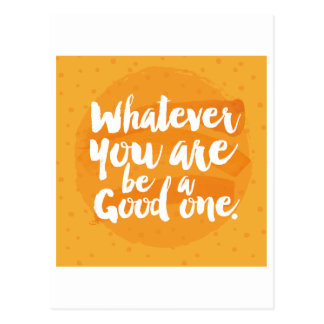 Whatever You Are Be A Good One Postcard