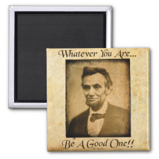 Whatever You Are- Be A Good One... Square Magnet
