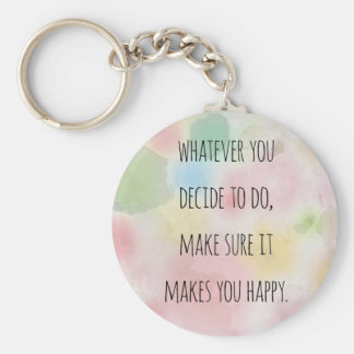 Whatever You Do Makes You Happy Motivational Quote Basic Round Button Key Ring