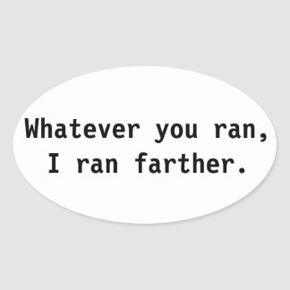 Whatever you ran, I ran farther. Oval Sticker