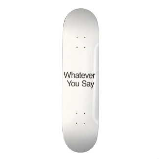 Whatever You Say Skateboards
