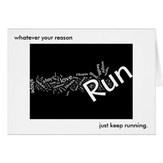Whatever your reason, just keep running note card