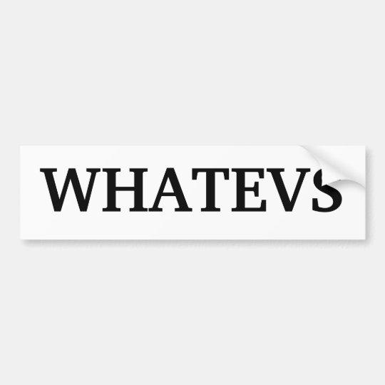 """""""Whatevs"""" Bumper sticker"""