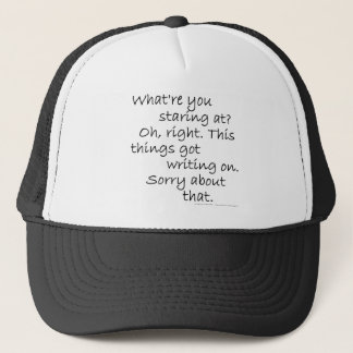 What're you staring at? Oh, right. This thing's... Trucker Hat