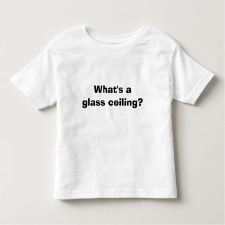 What's a glass ceiling? toddler T-Shirt