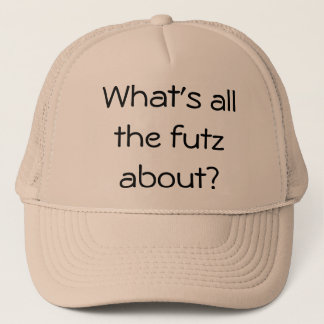 What's all the futz about? trucker hat