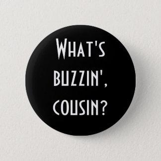 """""""What's Buzzin' Cousin?"""" Button"""