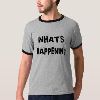 WHAT'S HAPPENIN'? T-Shirt