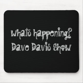 whats happening?Dave Davis Show Mouse Pad