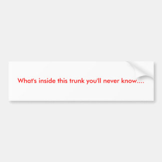 What's inside this trunk you'll never know.... bumper sticker
