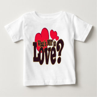 What's Not To Love? - Infant T-Shirt