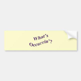 What's Occurrin'? Bumper Sticker
