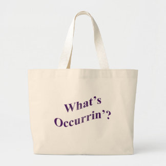 What's Occurrin'? Large Tote Bag