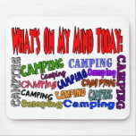 What's on my mind today......CAMPING Mousepad