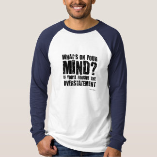 What's on your mind?. Unusual gift. T-Shirt
