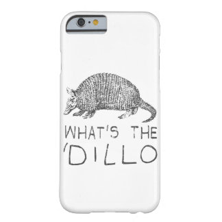 What's the Dillo? Barely There iPhone 6 Case