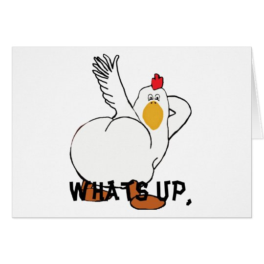 Whats up chicken butt? card