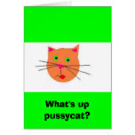 What's up pussycat? greeting card
