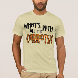What's with all the carrots? T-Shirt