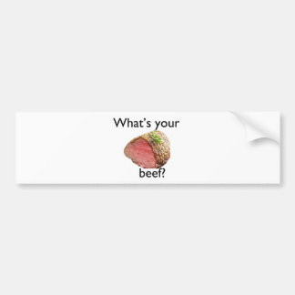 what's your beef? bumper stickers