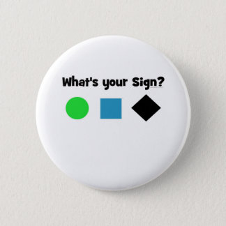 What's Your Sign? 6 Cm Round Badge