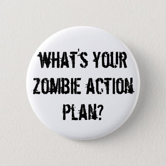 what's your zombie action plan? 6 cm round badge