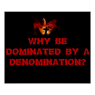WHAY BE DOMINATED BY A DENOMINATION? POSTER