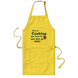 Whe im cooking you have to get out of here long apron