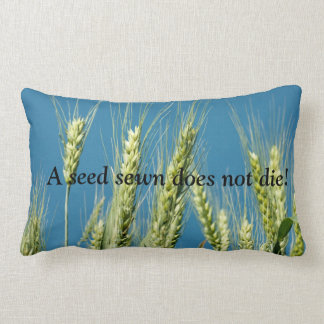 Wheat - a seed sewn does not die! Pillow
