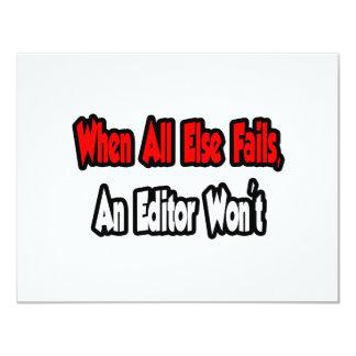 "When All Else Fails, An Editor Won't 4.25"" X 5.5"" Invitation Card"