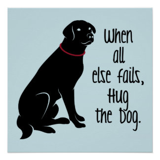 """When all else fails, Hug the Dog"" Perfect Poster"