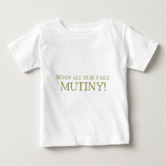 When All Else Fails - MUTINY! Baby T-Shirt