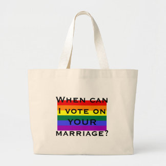 When can I vote on YOUR marriage? Large Tote Bag
